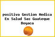 <i>positiva Gestion Medica En Salud Sas Guateque Boyaca</i>