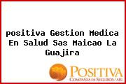 <i>positiva Gestion Medica En Salud Sas Maicao La Guajira</i>