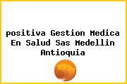 <i>positiva Gestion Medica En Salud Sas Medellin Antioquia</i>
