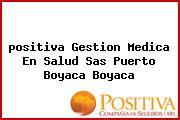 <i>positiva Gestion Medica En Salud Sas Puerto Boyaca Boyaca</i>