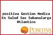 <i>positiva Gestion Medica En Salud Sas Sabanalarga Atlantico</i>