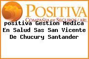<i>positiva Gestion Medica En Salud Sas San Vicente De Chucury Santander</i>