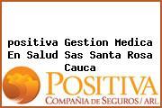 <i>positiva Gestion Medica En Salud Sas Santa Rosa Cauca</i>