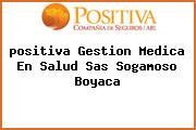<i>positiva Gestion Medica En Salud Sas Sogamoso Boyaca</i>