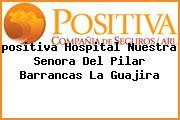 <i>positiva Hospital Nuestra Senora Del Pilar Barrancas La Guajira</i>