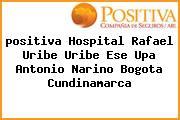 <i>positiva Hospital Rafael Uribe Uribe Ese Upa Antonio Narino Bogota Cundinamarca</i>
