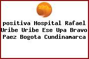<i>positiva Hospital Rafael Uribe Uribe Ese Upa Bravo Paez Bogota Cundinamarca</i>