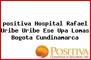 <i>positiva Hospital Rafael Uribe Uribe Ese Upa Lomas Bogota Cundinamarca</i>