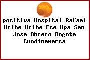 <i>positiva Hospital Rafael Uribe Uribe Ese Upa San Jose Obrero Bogota Cundinamarca</i>