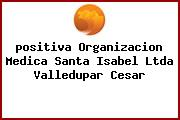 <i>positiva Organizacion Medica Santa Isabel Ltda Valledupar Cesar</i>