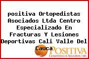 <i>positiva Ortopedistas Asociados Ltda Centro Especializado En Fracturas Y Lesiones Deportivas Cali Valle Del Cauca</i>