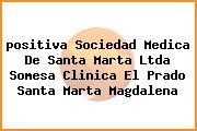 <i>positiva Sociedad Medica De Santa Marta Ltda Somesa Clinica El Prado Santa Marta Magdalena</i>