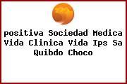 <i>positiva Sociedad Medica Vida Clinica Vida Ips Sa Quibdo Choco</i>