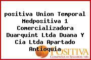 Teléfono y Dirección Positiva, Union Temporal Medpositiva 1 – Comercializadora Duarquint Ltda – Duana Y Cia Ltda, Apartado, Antioquia