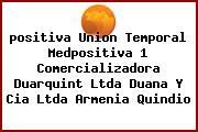 <i>positiva Union Temporal Medpositiva 1 Comercializadora Duarquint Ltda Duana Y Cia Ltda Armenia Quindio</i>