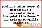 <i>positiva Union Temporal Medpositiva 1 Comercializadora Duarquint Ltda Duana Y Cia Ltda Barranquilla Atlantico</i>