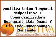 <i>positiva Union Temporal Medpositiva 1 Comercializadora Duarquint Ltda Duana Y Cia Ltda Bucaramanga Santander</i>
