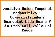 <i>positiva Union Temporal Medpositiva 1 Comercializadora Duarquint Ltda Duana Y Cia Ltda Cali Valle Del Cauca</i>