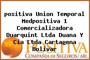 <i>positiva Union Temporal Medpositiva 1 Comercializadora Duarquint Ltda Duana Y Cia Ltda Cartagena Bolivar</i>