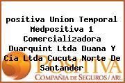 <i>positiva Union Temporal Medpositiva 1 Comercializadora Duarquint Ltda Duana Y Cia Ltda Cucuta Norte De Santander</i>