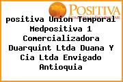 <i>positiva Union Temporal Medpositiva 1 Comercializadora Duarquint Ltda Duana Y Cia Ltda Envigado Antioquia</i>