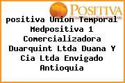 Teléfono y Dirección Positiva, Union Temporal Medpositiva 1 – Comercializadora Duarquint Ltda – Duana Y Cia Ltda, Envigado, Antioquia