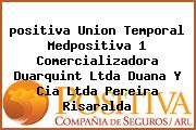 <i>positiva Union Temporal Medpositiva 1 Comercializadora Duarquint Ltda Duana Y Cia Ltda Pereira Risaralda</i>