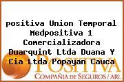 <i>positiva Union Temporal Medpositiva 1 Comercializadora Duarquint Ltda Duana Y Cia Ltda Popayan Cauca</i>
