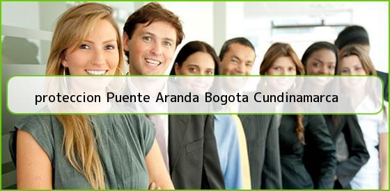<b>proteccion Puente Aranda Bogota Cundinamarca</b>