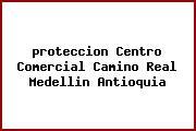 <i>proteccion Centro Comercial Camino Real Medellin Antioquia</i>