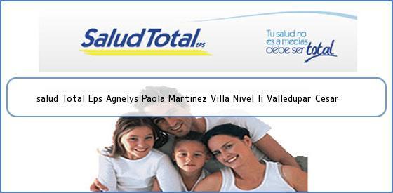 <b>salud Total Eps Agnelys Paola Martinez Villa Nivel Ii Valledupar Cesar</b>