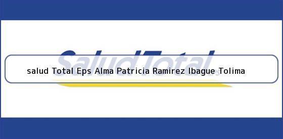 <b>salud Total Eps Alma Patricia Ramirez Ibague Tolima</b>