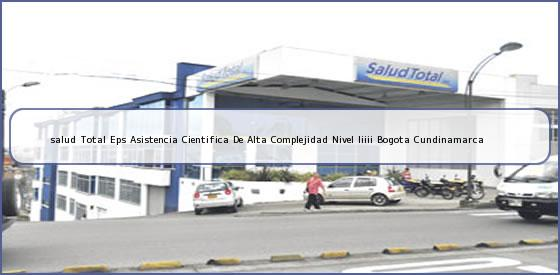 <b>salud Total Eps Asistencia Cientifica De Alta Complejidad Nivel Iiiii Bogota Cundinamarca</b>