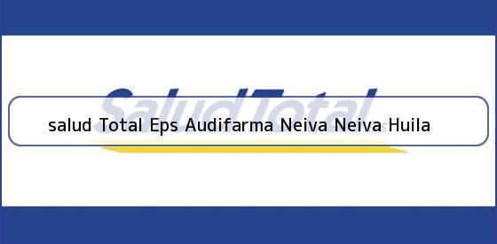 <b>salud Total Eps Audifarma Neiva Neiva Huila</b>