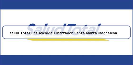 <b>salud Total Eps Avenida Libertador Santa Marta Magdalena</b>