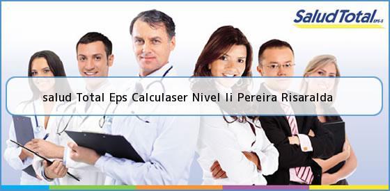 <b>salud Total Eps Calculaser Nivel Ii Pereira Risaralda</b>