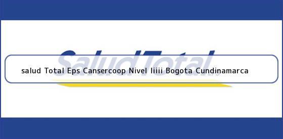 <b>salud Total Eps Cansercoop Nivel Iiiii Bogota Cundinamarca</b>