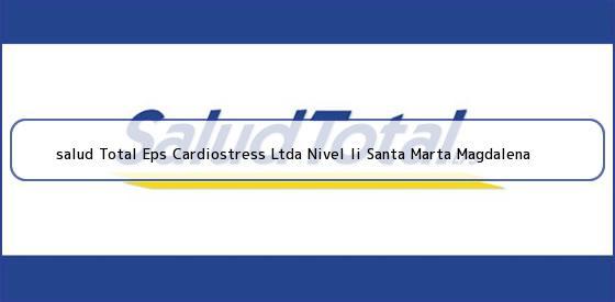 <b>salud Total Eps Cardiostress Ltda Nivel Ii Santa Marta Magdalena</b>