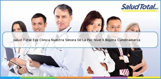 <b>salud Total Eps Clinica Nuestra Senora De La Paz Nivel Ii Bogota Cundinamarca</b>