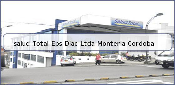<b>salud Total Eps Diac Ltda Monteria Cordoba</b>