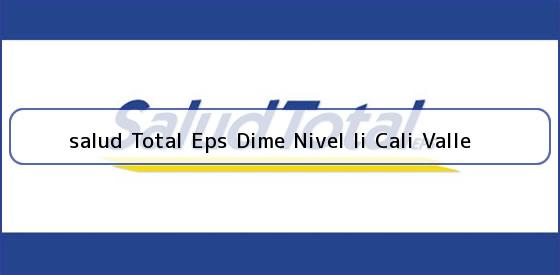 <b>salud Total Eps Dime Nivel Ii Cali Valle</b>