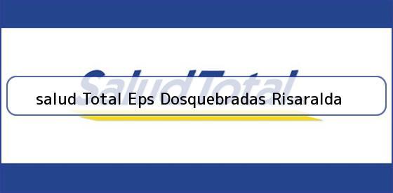 <b>salud Total Eps Dosquebradas Risaralda</b>