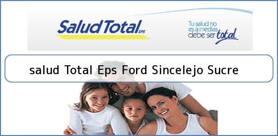 <b>salud Total Eps Ford Sincelejo Sucre</b>