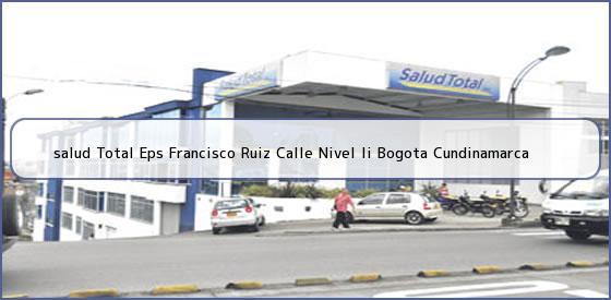 <b>salud Total Eps Francisco Ruiz Calle Nivel Ii Bogota Cundinamarca</b>