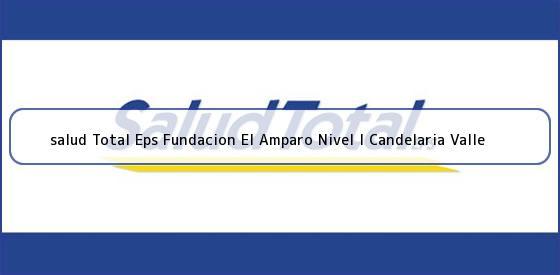 <b>salud Total Eps Fundacion El Amparo Nivel I Candelaria Valle</b>