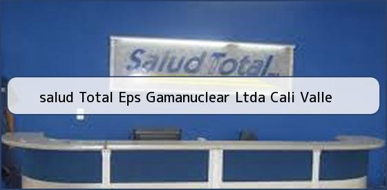 <b>salud Total Eps Gamanuclear Ltda Cali Valle</b>