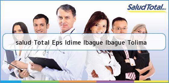 <b>salud Total Eps Idime Ibague Ibague Tolima</b>