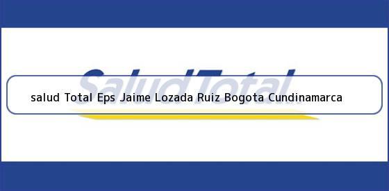 <b>salud Total Eps Jaime Lozada Ruiz Bogota Cundinamarca</b>