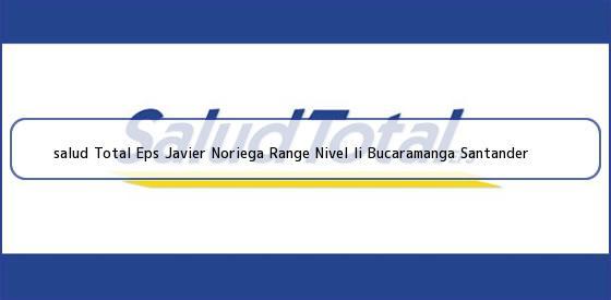 <b>salud Total Eps Javier Noriega Range Nivel Ii Bucaramanga Santander</b>