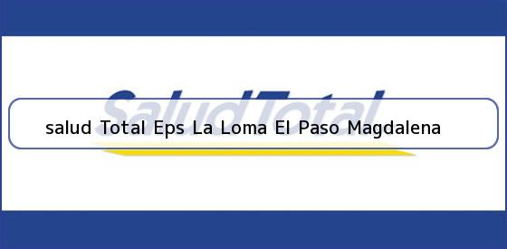 <b>salud Total Eps La Loma El Paso Magdalena</b>